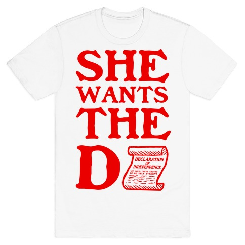 She Wants the D (Declaration of Independence) T-Shirt