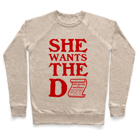 She Wants the D (Declaration of Independence) Pullover