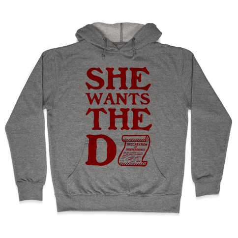 She Wants the D (Declaration of Independence) Hooded Sweatshirt