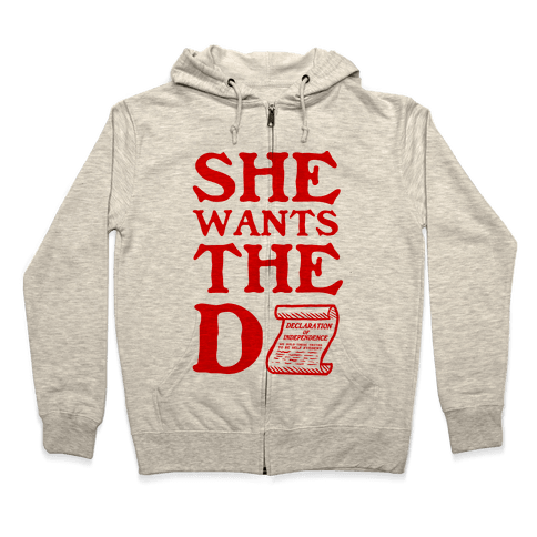 She Wants the D (Declaration of Independence) Zip Hoodie