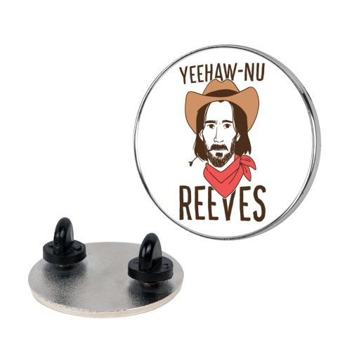 Yeehaw-nu Reeves Pin