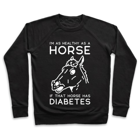 I'm as Healthy as a Horse Pullover