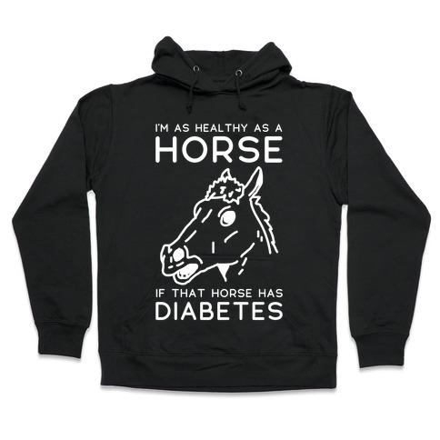 I'm as Healthy as a Horse Hooded Sweatshirt