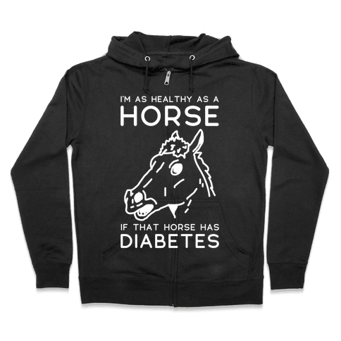 I'm as Healthy as a Horse Zip Hoodie