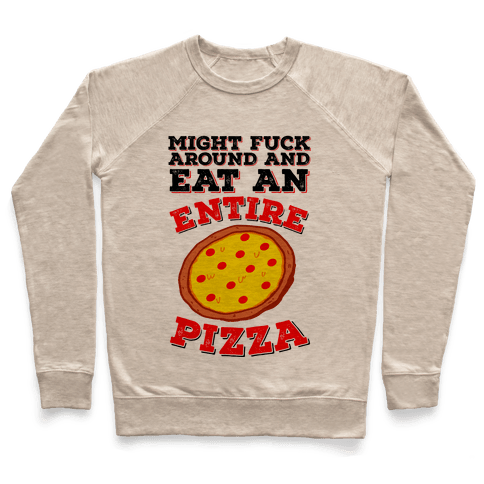 Might F*** Around And Eat An Entire Pizza Pullover