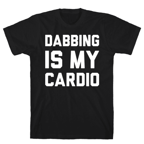 Dabbing Is My Cardio Mens T-Shirt