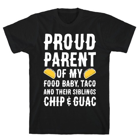 Proud Parent Of My Food Baby, Taco, And Their Siblings Chip & Guac Mens T-Shirt