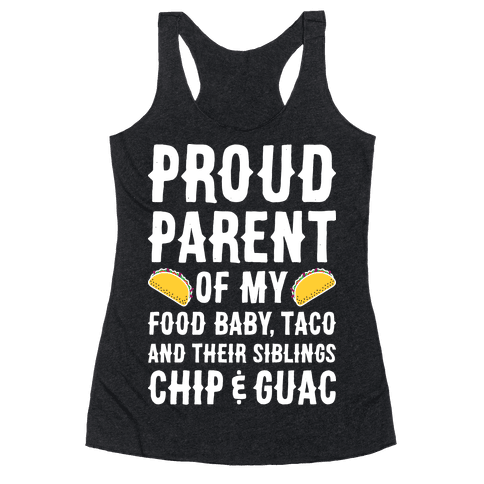 Proud Parent Of My Food Baby, Taco, And Their Siblings Chip & Guac Racerback Tank Top