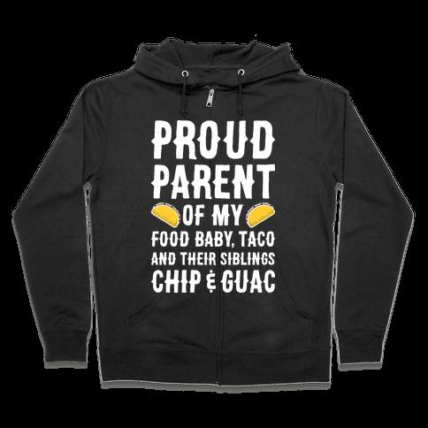 Proud Parent Of My Food Baby, Taco, And Their Siblings Chip & Guac Zip Hoodie