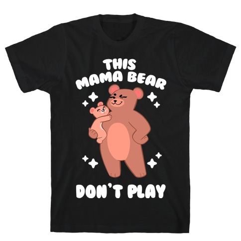 This Mama Bear Don't Play T-Shirt