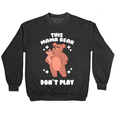 This Mama Bear Don't Play Pullover