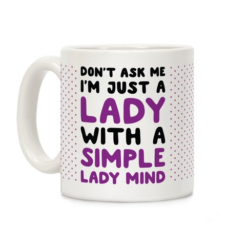 Don't Ask Me I'm Just A Lady Coffee Mug