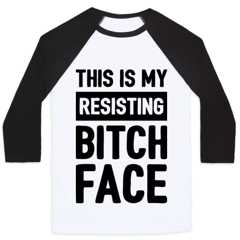 This Is My Resisting Bitch Face Baseball Tee