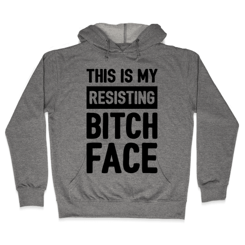 This Is My Resisting Bitch Face Hooded Sweatshirt