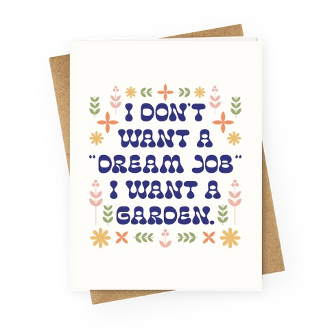 """I Don't Want A """"Dream Job"""" I Want A Garden Greeting Card"""