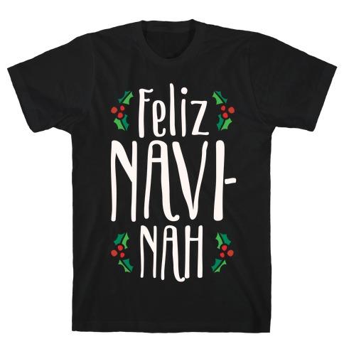 Feliz Navi-Nah Holiday Parody White Print T-Shirt
