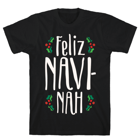 Feliz Navi-Nah Holiday Parody White Print Mens T-Shirt