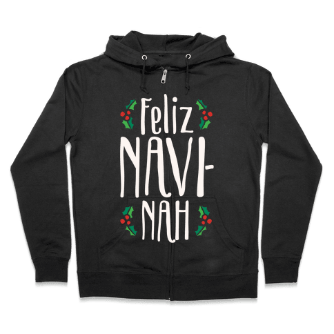 Feliz Navi-Nah Holiday Parody White Print Zip Hoodie