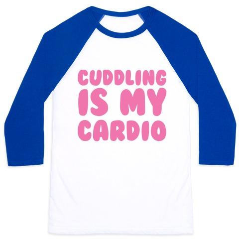 Cuddling is my Cardio Baseball Tee
