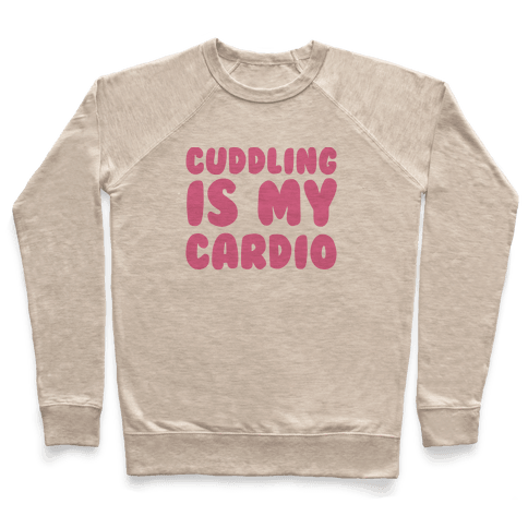 Cuddling is my Cardio Pullover