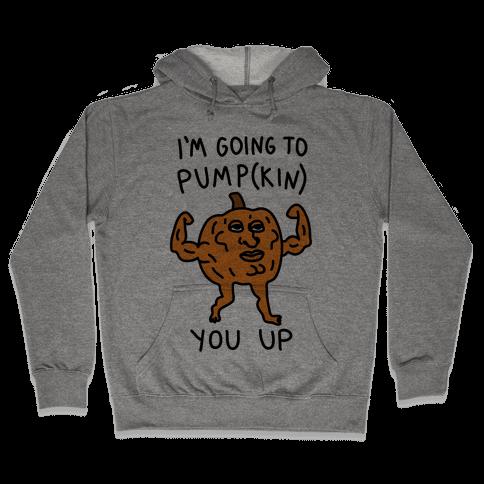 I'm Going To Pumpkin You Up Hooded Sweatshirt