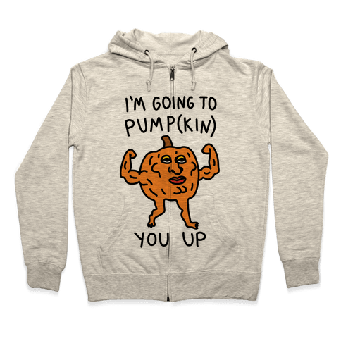 I'm Going To Pumpkin You Up Zip Hoodie