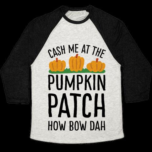 Cash Me At The Pumpkin Patch How Bow Dah Baseball Tee