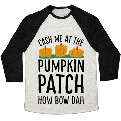Cash Me At The Pumpkin Patch How Bow Dah Baseball Tee