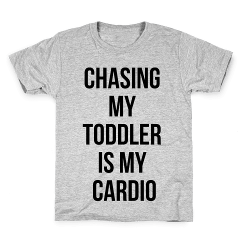 Chasing My Toddler is my Cardio Kids T-Shirt