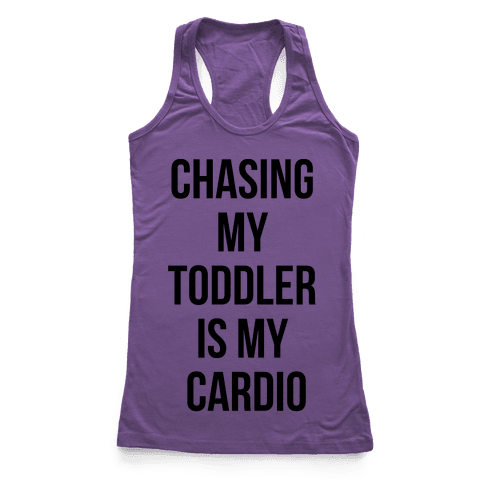 Chasing My Toddler is my Cardio Racerback Tank Top