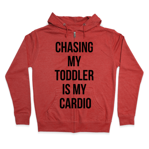 Chasing My Toddler is my Cardio Zip Hoodie
