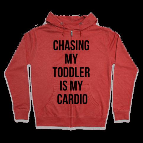Chasing My Toddler is my Cardio Zip Hoodie