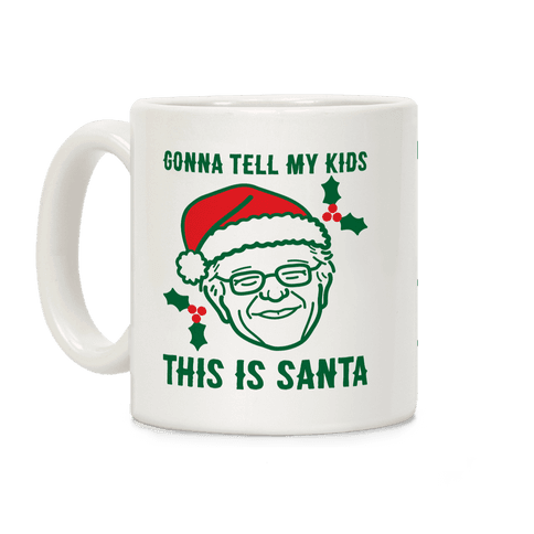 Gonna Tell My Kids This Is Santa (Bernie) Coffee Mug