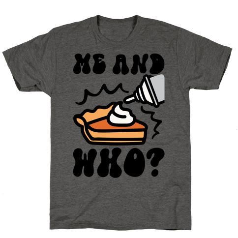 Me and Who Pumpkin Pie Parody T-Shirt