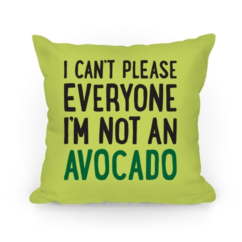 I Can't Please Everyone I'm Not An Avocado Pillow