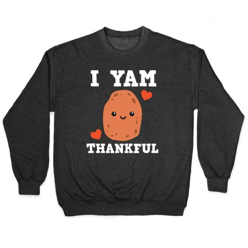 I Yam Thankful Pullover