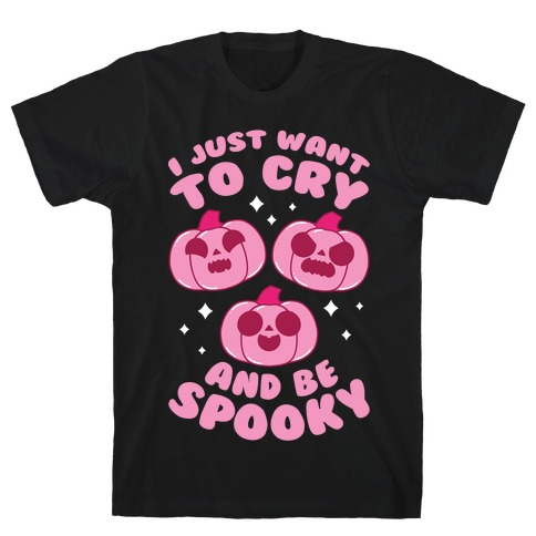 I Just Want To Cry And Be Spooky Pink T-Shirt