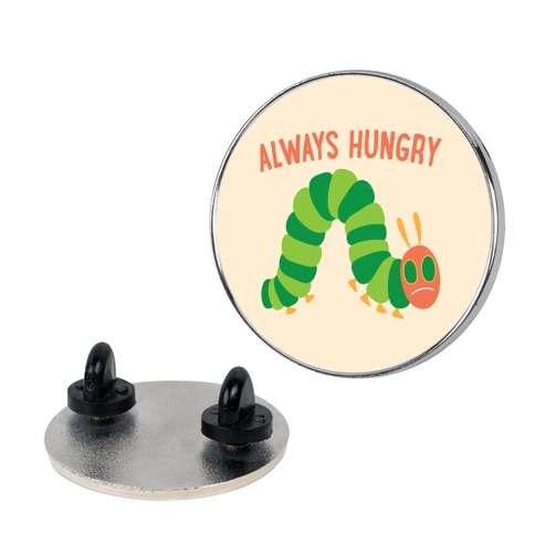 Always Hungry Caterpillar  pin