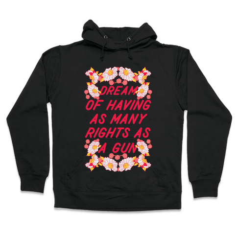 Dream of Having as Many Rights as a Gun Hooded Sweatshirt