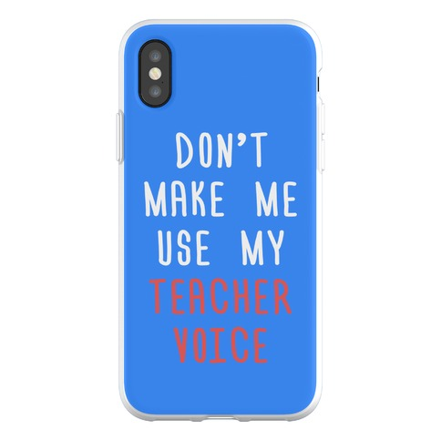 Don't Make Me Use My Teacher Voice Phone Flexi-Case