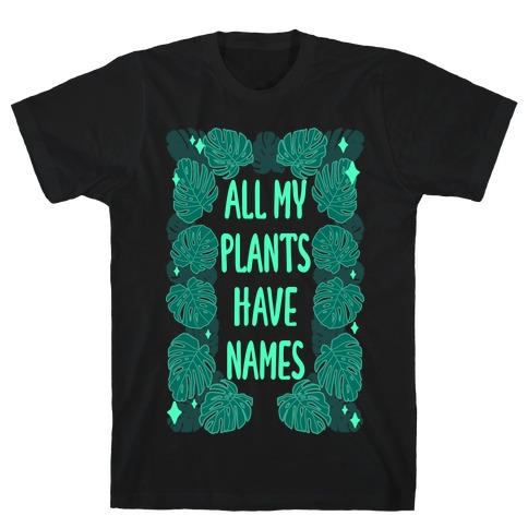 All My Plants Have Names T-Shirt