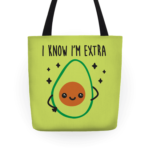 I Know I'm Extra Avocado Tote