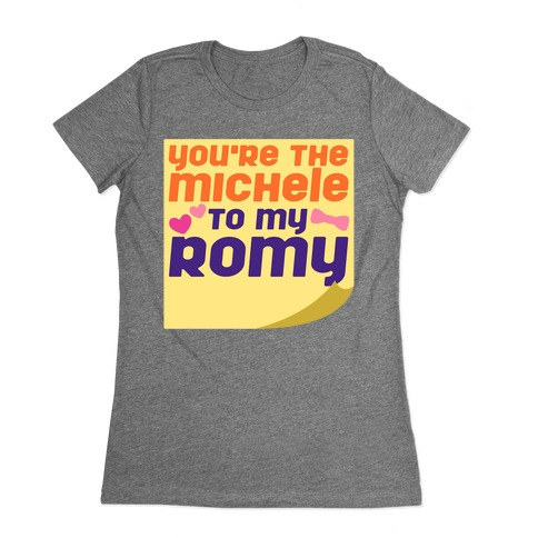 You're The Michele To My Romy Parody Womens T-Shirt