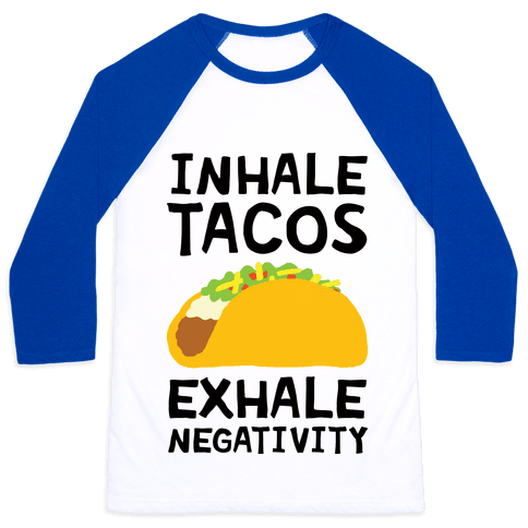 Inhale Tacos Exhale Negativity Baseball Tee