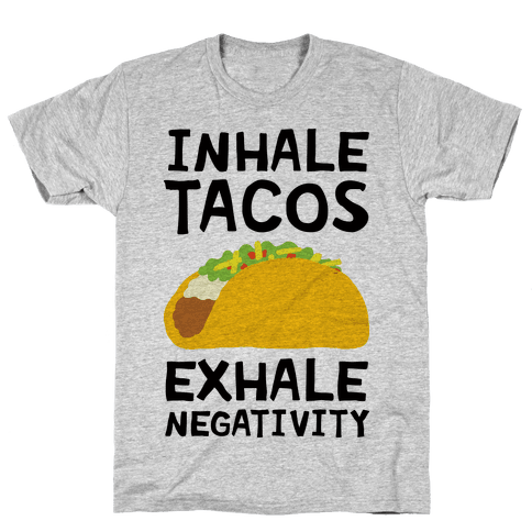 Inhale Tacos Exhale Negativity Mens T-Shirt
