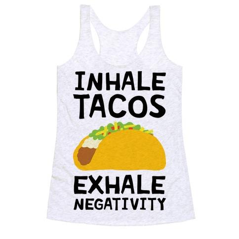 Inhale Tacos Exhale Negativity Racerback Tank Top
