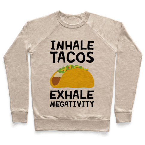 Inhale Tacos Exhale Negativity Pullover