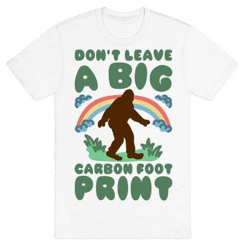 Don't Leave A Big Carbon Foot Print T-Shirt