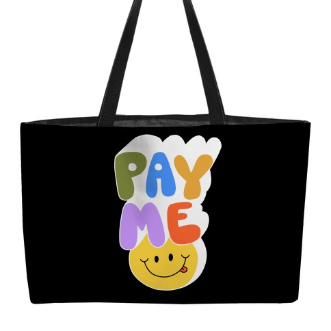 Pay Me Smiley Face Weekender Tote