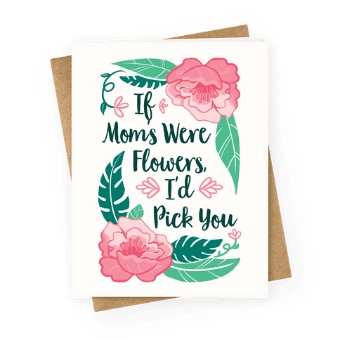 If Moms Were Flowers I'd Pick You Greeting Card